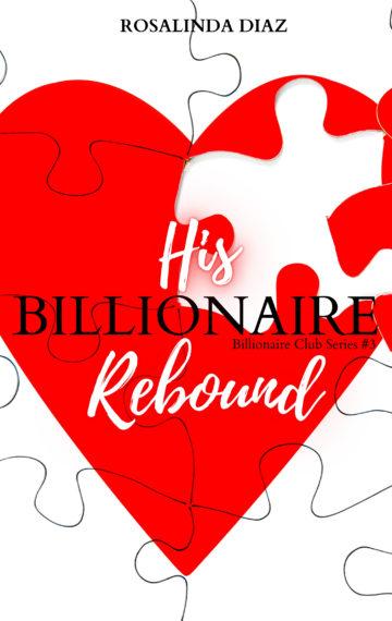 His Billionaire Rebound (Billionaire Club 3)