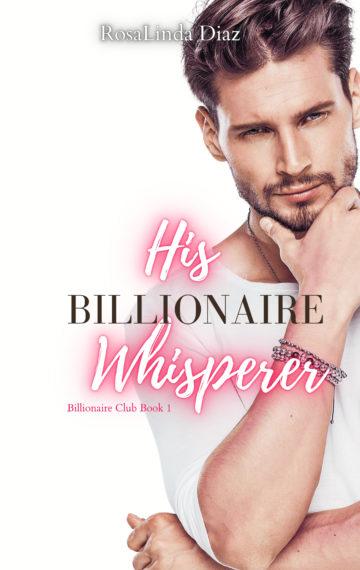 His Billionaire Whisperer (Billionaire Club 1)